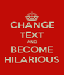 CHANGE TEXT AND BECOME HILARIOUS - Personalised Poster A4 size