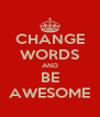 CHANGE WORDS AND BE AWESOME - Personalised Poster A4 size