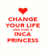 CHANGE YOUR LIFE AND DATE A INCA PRINCESS - Personalised Poster A4 size