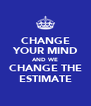 CHANGE YOUR MIND AND WE CHANGE THE ESTIMATE - Personalised Poster A4 size