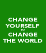 CHANGE YOURSELF TO CHANGE THE WORLD - Personalised Poster A4 size