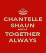 CHANTELLE SHAUN ALICIA TOGETHER ALWAYS - Personalised Poster A4 size