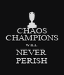 CHAOS CHAMPIONS WILL NEVER PERISH - Personalised Poster A4 size