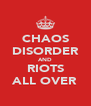 CHAOS DISORDER AND RIOTS ALL OVER - Personalised Poster A4 size