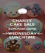 CHARITY CAKE SALE SIXTH FORM CENTRE -->WEDNESDAY<-- LUNCHTIME - Personalised Poster A4 size