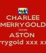 CHARLEE MERRYGOLD loves ASTON  Merrygold xxx xxxx  - Personalised Poster A4 size