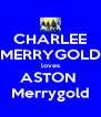 CHARLEE MERRYGOLD loves ASTON  Merrygold - Personalised Poster A4 size