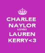 CHARLEE  NAYLOR LOVES LAUREN KERRY<3 - Personalised Poster A4 size