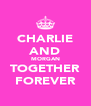 CHARLIE AND MORGAN TOGETHER FOREVER - Personalised Poster A4 size