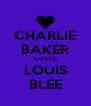 CHARLIE BAKER LOVES LOUIS BLEE - Personalised Poster A4 size