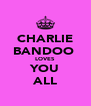 CHARLIE BANDOO  LOVES YOU ALL - Personalised Poster A4 size