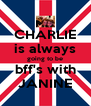 CHARLIE is always going to be bff's with JANINE - Personalised Poster A4 size