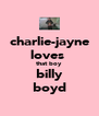 charlie-jayne loves  that boy billy boyd - Personalised Poster A4 size