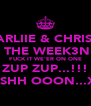 CHARLIIE & CHRISSY.. IT'S THE WEEK3ND... FUCK IT WE'ER ON ONE ZUP ZUP...!!! SESHH OOON...XD - Personalised Poster A4 size
