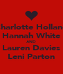 Charlotte Holland Hannah White AND Lauren Davies Leni Parton - Personalised Poster A4 size