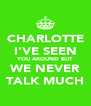 CHARLOTTE I'VE SEEN YOU AROUND BUT WE NEVER TALK MUCH - Personalised Poster A4 size