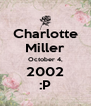 Charlotte Miller October 4, 2002 :P - Personalised Poster A4 size