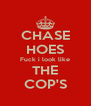 CHASE HOES Fuck i look like THE COP'S - Personalised Poster A4 size