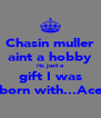 Chasin muller aint a hobby its just a gift I was born with...Ace - Personalised Poster A4 size