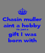Chasin muller aint a hobby its just a gift I was born with - Personalised Poster A4 size