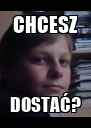 CHCESZ DOSTAĆ? - Personalised Poster A4 size