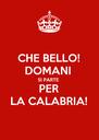 CHE BELLO! DOMANI  SI PARTE PER LA CALABRIA! - Personalised Poster A4 size