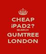 CHEAP iPAD2? SEARCH GUMTREE LONDON - Personalised Poster A4 size