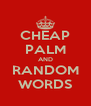CHEAP PALM AND RANDOM WORDS - Personalised Poster A4 size