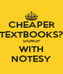 CHEAPER TEXTBOOKS? SIGNUP WITH NOTESY - Personalised Poster A4 size