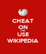 CHEAT ON AND USE WIKIPEDIA - Personalised Poster A4 size