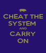 CHEAT THE SYSTEM  AND CARRY ON - Personalised Poster A4 size