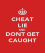 CHEAT LIE AND DONT GET CAUGHT - Personalised Poster A4 size