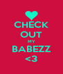 CHECK OUT MY BABEZZ <3 - Personalised Poster A4 size