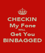 CHECKIN My Fone WILL Get You BINBAGGED - Personalised Poster A4 size