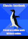 Checks facebook Friend are offline waits till there online. - Personalised Poster A4 size