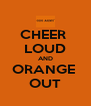CHEER  LOUD AND ORANGE  OUT - Personalised Poster A4 size