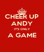 CHEER UP ANDY IT'S ONLY A GAME  - Personalised Poster A4 size