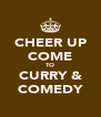 CHEER UP COME TO CURRY & COMEDY - Personalised Poster A4 size