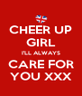 CHEER UP GIRL I'LL ALWAYS CARE FOR YOU XXX - Personalised Poster A4 size