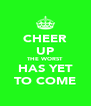 CHEER UP THE WORST HAS YET TO COME - Personalised Poster A4 size