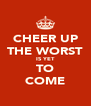 CHEER UP THE WORST IS YET TO COME - Personalised Poster A4 size