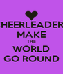 CHEERLEADERS MAKE THE WORLD GO ROUND - Personalised Poster A4 size