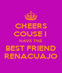 CHEERS COUSE I  HAVE THE BEST FRIEND RENACUAJO - Personalised Poster A4 size
