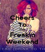 Cheers To The Freakin Weekend - Personalised Poster A4 size