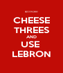 CHEESE THREES AND USE  LEBRON - Personalised Poster A4 size