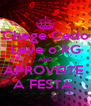 Chege Cedo Leve o RG AND APROVEITE  A FESTA  - Personalised Poster A4 size
