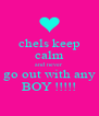 chels keep calm and never go out with any BOY !!!!! - Personalised Poster A4 size