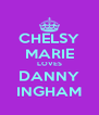 CHELSY MARIE LOVES DANNY INGHAM - Personalised Poster A4 size