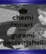 chemi lamari  bichi  gurami mestvirishvili - Personalised Poster A4 size