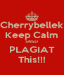 Cherrybellek Keep Calm SNSD PLAGIAT This!!! - Personalised Poster A4 size